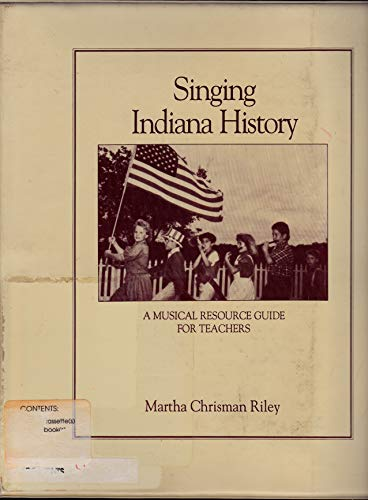 9780945943099: Singing Indiana History: A Musical Resource Guide for Teachers (with CDs)