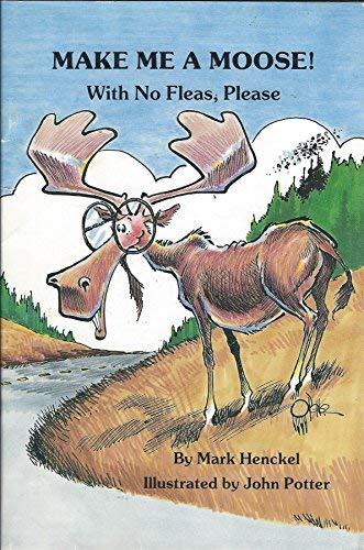 Make Me a Moose : With No Fleas Please (Outdoor Family Ser.): Henckel, Mark