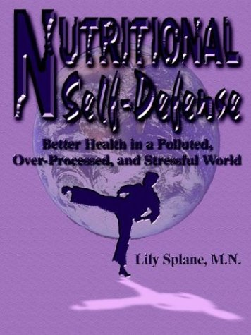 Nutritional Self-Defense: Better Health in a Polluted, Over-Processed, and Stressful World: Lily ...
