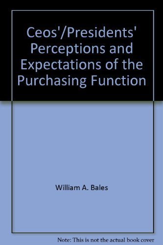 CEOs'/presidents' perceptions and expectations of the purchasing function: Bales, ...