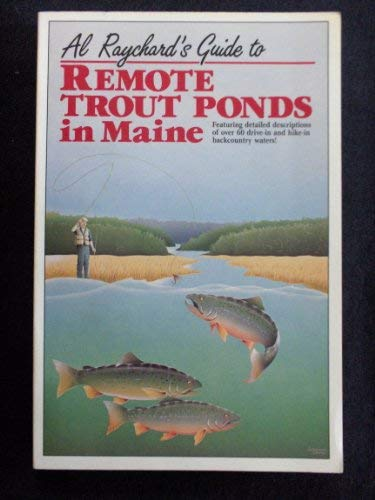 9780945980063: Al Raychard's Guide to Remote Trout Ponds in Maine