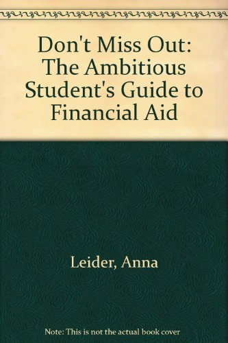 Don't Miss Out : The Ambition Student's Guide to Financial Aid: Leider, Anna J.
