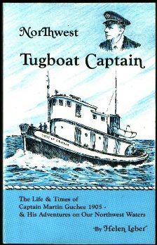 9780945989240: Northwest Tugboat Captain: The Life and Times of Captain Martin Guchee 1905 & His Adventures on Our Northwest Waters