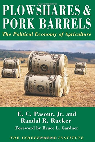 9780945999034: Plowshares & Pork Barrels: The Political Economy of Agriculture (Independent Studies in Political Economy)