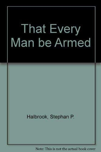 9780945999249: That Every Man be Armed [Paperback] by Halbrook, Stephan P.