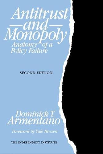 9780945999621: Antitrust and Monopoly: Anatomy of a Policy Failure (Independent Studies in Political Economy)