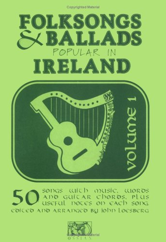 Folksongs and Ballads Popular in Ireland . Volume 1.