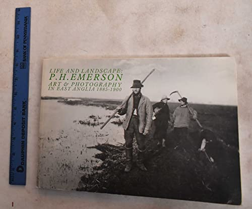9780946009107: P.H. Emerson: Life and landscape: art & photography in East Anglia 1885-1900