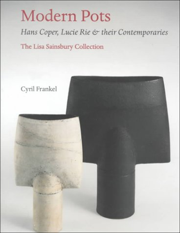 Modern Pots Hans Coper, Lucie Rie and Their Contemporaries: Frankel, Cyril & James F. Austin