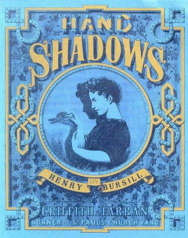 Hand Shadows. To be Thrown upon the Wall. A Series of Novel and Amusing Figures Formed by the Hand....