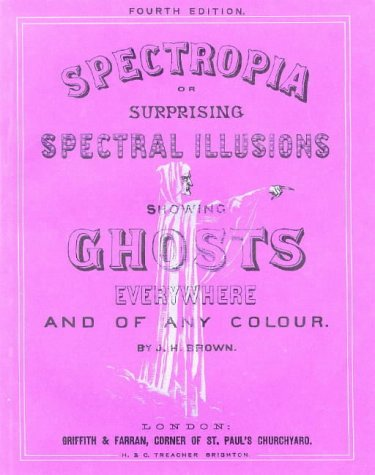 Spectrophia: Surprising Spectral Illusions Showing Ghosts Everywhere: Brown, J.H.