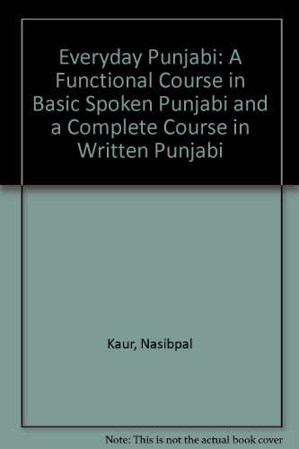 Everyday Punjabi: A Functional Course in Basic: Kaur, N.
