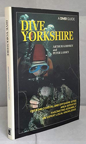 Dive Yorkshire: A Divers Guide.: Godfrey, Arthur. &