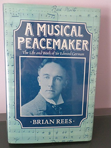A Musical Peacemaker: The Life and Work: Rees, Brian