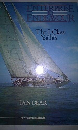 Enterprise to Endeavour: The J-Class Yachts: Dear, Ian