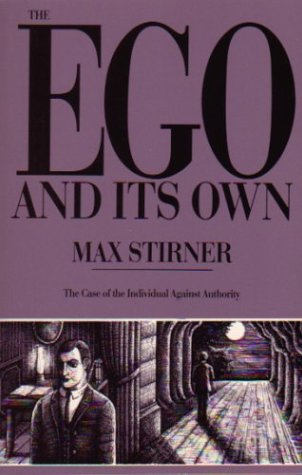 The Ego And Its Own: The Case: Stirner, Max