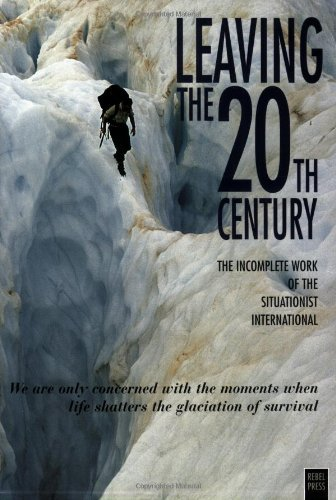 9780946061150: Leaving The 20th Century: The Incomplete Work Of The Situationist International