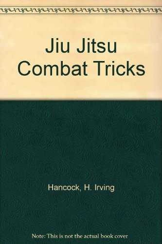 Jiu Jitsu Combat Tricks: Japanese Feats of Attack and Defense in Personal Encounter: H. Irving ...