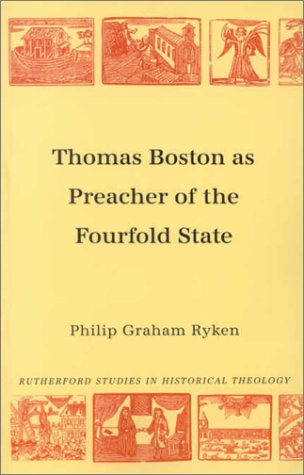 Thomas Boston: Preacher of the Fourfold State (Rutherford Studies, Series 1: Historical Theology) (Rutherford Studies on Historical Theology) (Rutherford Studies in Historical Theology) (9780946068722) by Philip Graham Ryken