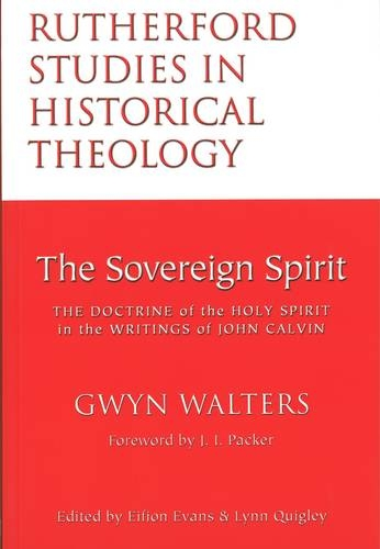 9780946068890: The Sovereign Spirit: The Doctrine of the Holy Spirit in the Writings of John Calvin (Rutherford studies in historical theology)
