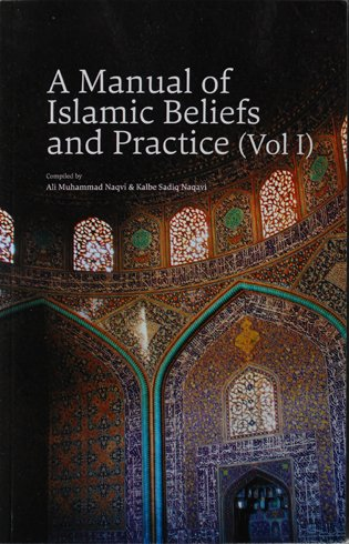 A Manual of Islamic Beliefs and Practice: Naqvi, Ali Muhammad;