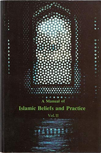 A Manual of Islamic Beliefs and Practice: Ali Muhammad Naqvi