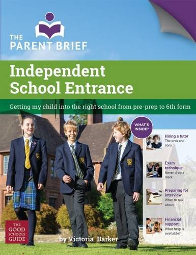 Independent School Entrance: Getting My Child into the Right School from Pre-Prep to 6th Form: ...