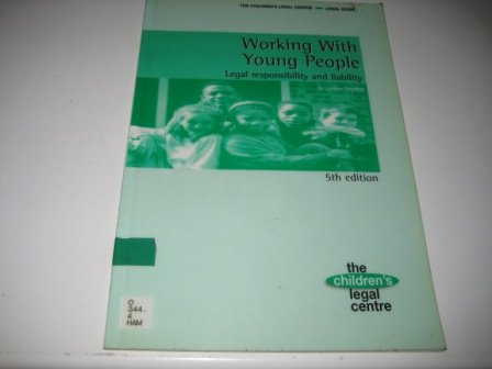 Working with Young People: Legal Responsibility and Liability (Children's Legal Centre legal ...