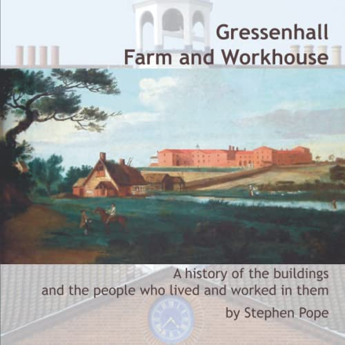 9780946148745: Gressenhall Farm and Workhouse: A History of the Buildings and the People Who Lived and Worked in Them