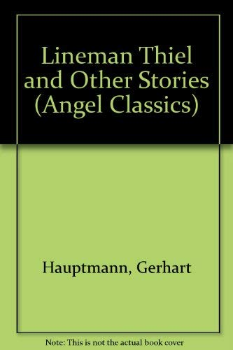Lineman Thiel and Other Tales (Angel Classics): Hauptmann, Gerhart, Radcliffe,
