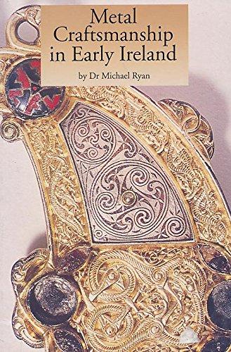 Metal Craftsmanship in Early Ireland (Irish treasures): Ryan, Michael