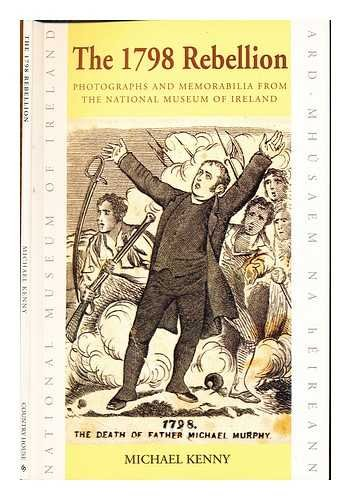 The 1798 Rebellion: Photographs and Memorabilia from the National Museum of Ireland Wexford: Kenny,...