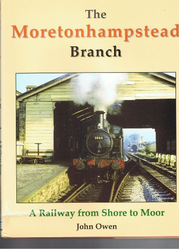 The Mortonhampstead Branch A Railway from Shore to Moor