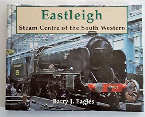 9780946184934: Eastleigh: Steam Centre of the South Western