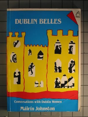 Dublin Belles: Conversations with Dublin Women: Johnston Mairin