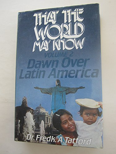 That the World May Know : Volume 2 - Dawn Over Latin America: Tatford, Fredk. A.