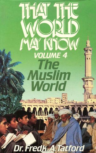That the World May Know, Volume 4: The Muslim World: Dr Fredk. A. Tatford