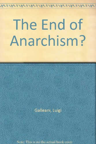 The End of Anarchism?: Galleani, Luigi