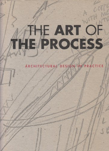 9780946244157: THE ART OF THE PROCESS: ARCHITECTURAL DESIGN IN PRACTICE.