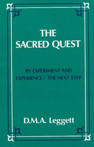 The Sacred Quest: By Experiment and Experience - The Next Step: D.M.A. Leggett