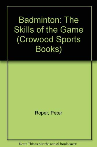 9780946284115: Badminton: The Skills of the Game (Crowood Sports Books)