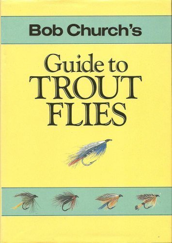 Bob Church's Guide to Trout Flies