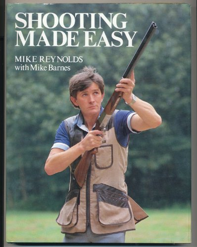 SHOOTING MADE EASY. Mike Reynolds with Mike: Reynolds (Mike) with