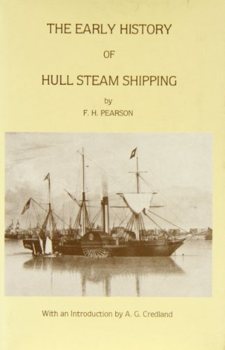 The Early History of Hull Steam Shipping: Pearson, F.H.