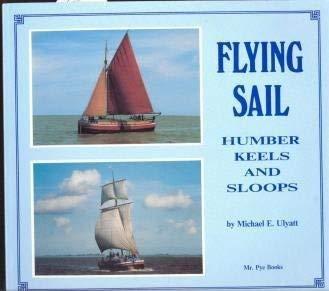Flying Sail: Humber Keels and Sloops: Michael E. Ulyatt