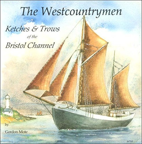 The Westcountrymen: Ketches and Trows of the Bristol Channel 1780-1986.