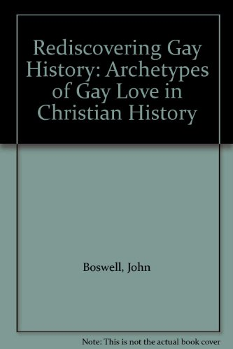 Rediscovering Gay History: Archetypes of Gay Love in Christian History (0946310033) by John Boswell