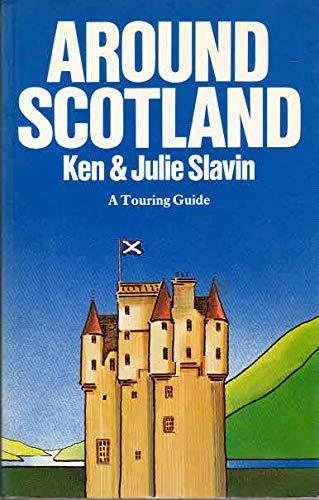 Around Scotland: A Touring Guide.: Kenneth Slavin, Julie