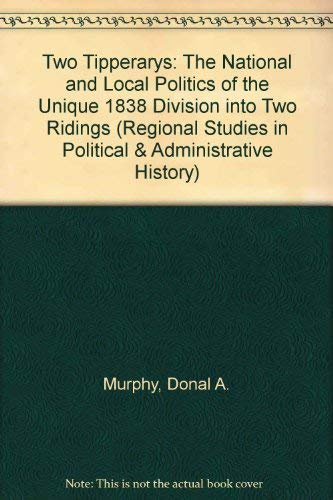 9780946327133: Two Tipperarys: The National and Local Politics of the Unique 1838 Division into Two Ridings (Regional Studies in Political & Administrative History)