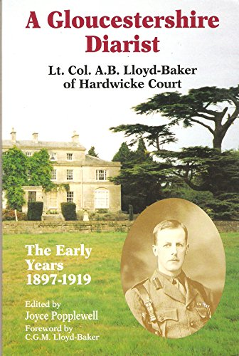 A Gloucestershire Diarist : Lt. Col. A. B. Lloyd-Baker of Hardwicke Court : The Early Years 1897-...